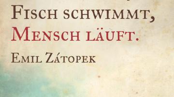 """Laufzitate: Emil Zátopek """"Vogel fliegt, Fisch schwimmt, Mensch läuft"""""""