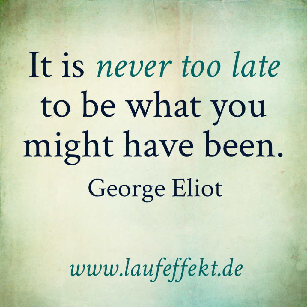 "Ein Laufzitat von George Eliot ""It is never too late..."""
