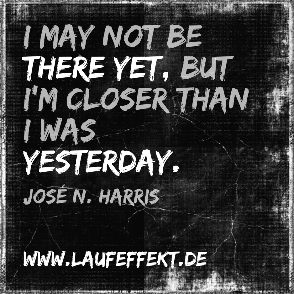 "Laufzitate Jose N Harris ""I may not be there yet..."""